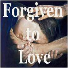 Forgiven to Love
