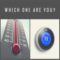 Are you a thermometer or a thermostat?